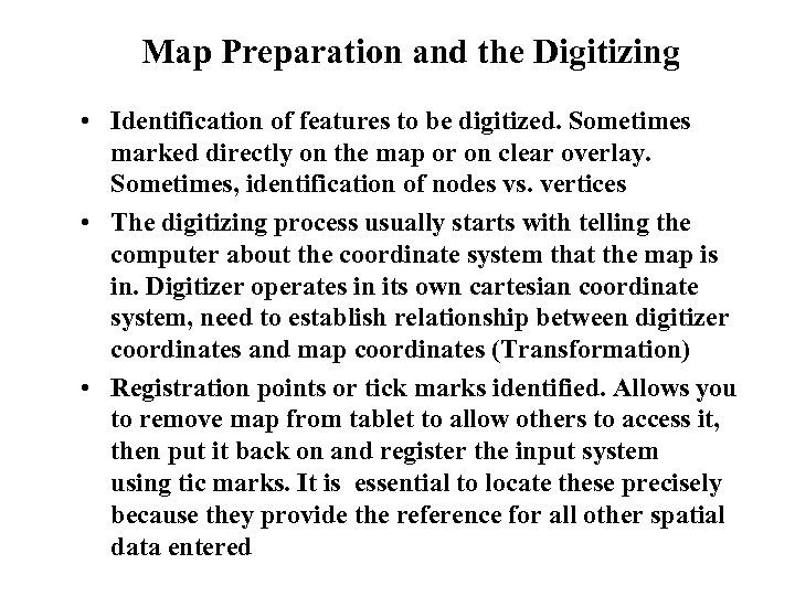 Map Preparation and the Digitizing • Identification of features to be digitized. Sometimes marked
