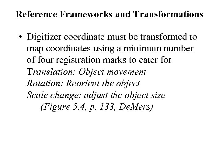 Reference Frameworks and Transformations • Digitizer coordinate must be transformed to map coordinates using