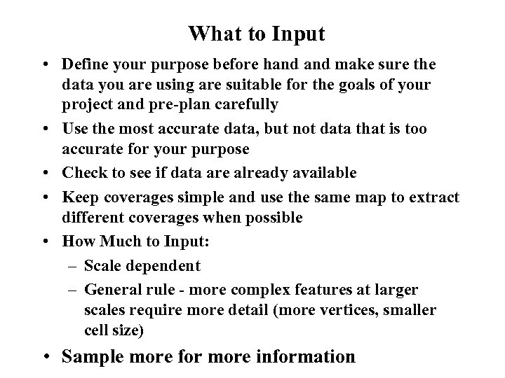 What to Input • Define your purpose before hand make sure the data you