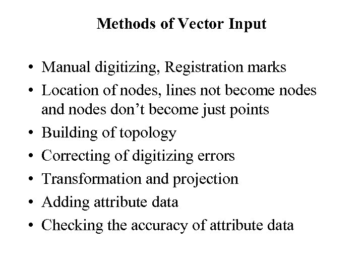 Methods of Vector Input • Manual digitizing, Registration marks • Location of nodes, lines