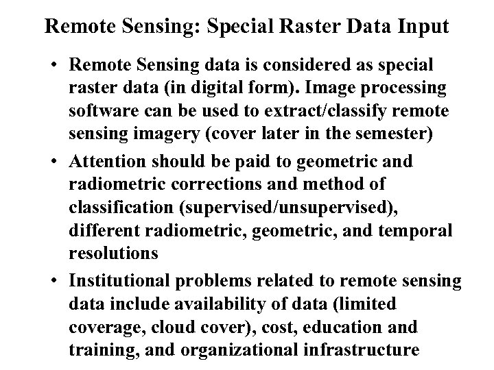 Remote Sensing: Special Raster Data Input • Remote Sensing data is considered as special