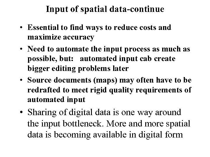 Input of spatial data-continue • Essential to find ways to reduce costs and maximize