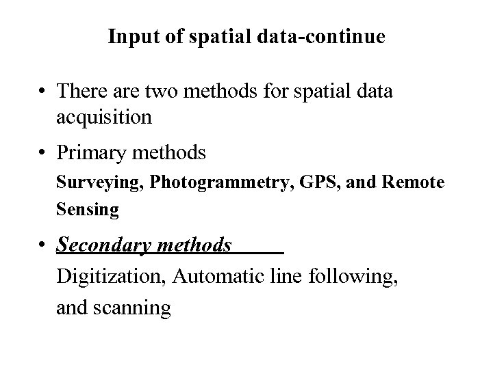 Input of spatial data-continue • There are two methods for spatial data acquisition •