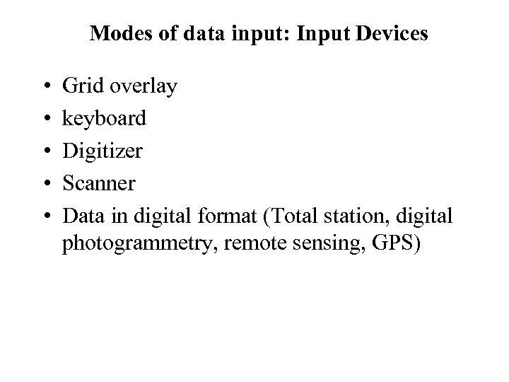 Modes of data input: Input Devices • • • Grid overlay keyboard Digitizer Scanner