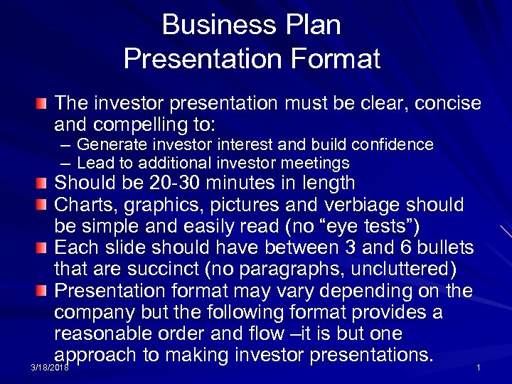 Business Plan Presentation Format The investor presentation must be clear, concise and compelling to: