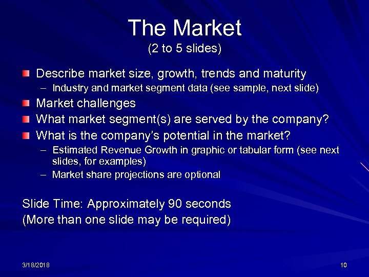 The Market (2 to 5 slides) Describe market size, growth, trends and maturity –