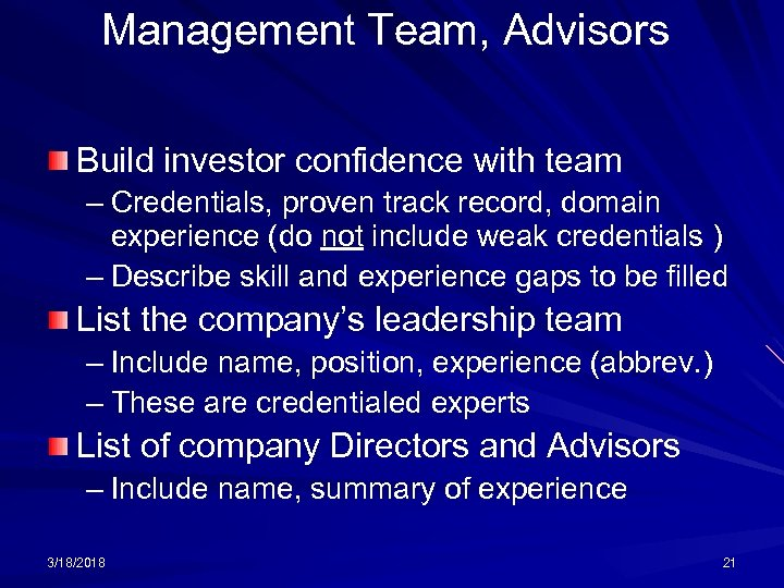Management Team, Advisors Build investor confidence with team – Credentials, proven track record, domain