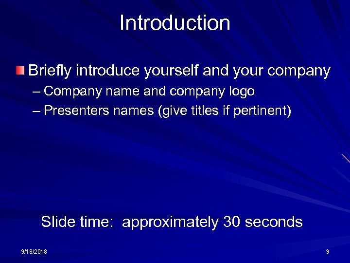 Introduction Briefly introduce yourself and your company – Company name and company logo –