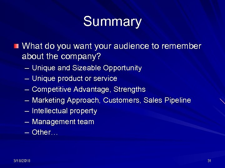 Summary What do you want your audience to remember about the company? – –