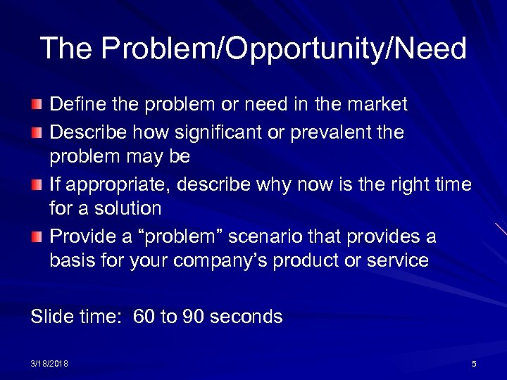 The Problem/Opportunity/Need Define the problem or need in the market Describe how significant or