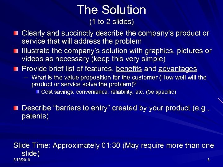 The Solution (1 to 2 slides) Clearly and succinctly describe the company's product or