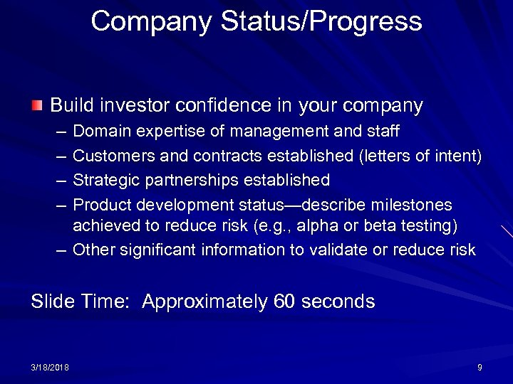 Company Status/Progress Build investor confidence in your company – – Domain expertise of management