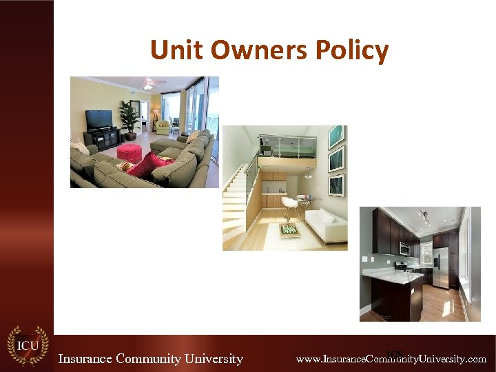 Unit Owners Policy Insurance Community University 105 www. Insurance. Community. University. com