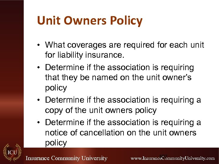 Unit Owners Policy • What coverages are required for each unit for liability insurance.