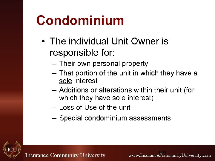 Condominium • The individual Unit Owner is responsible for: – Their own personal property