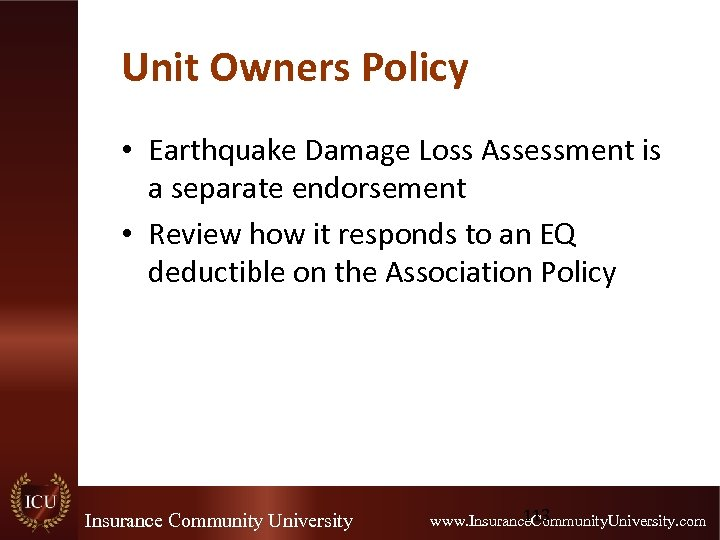 Unit Owners Policy • Earthquake Damage Loss Assessment is a separate endorsement • Review