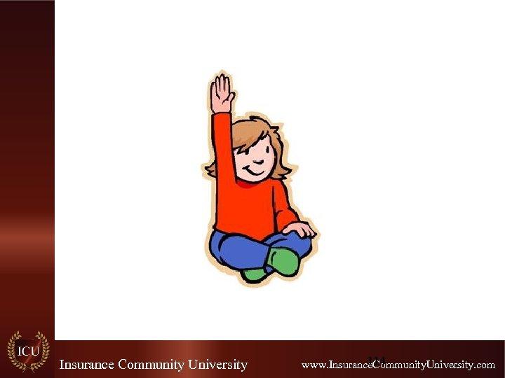 Insurance Community University 114 www. Insurance. Community. University. com