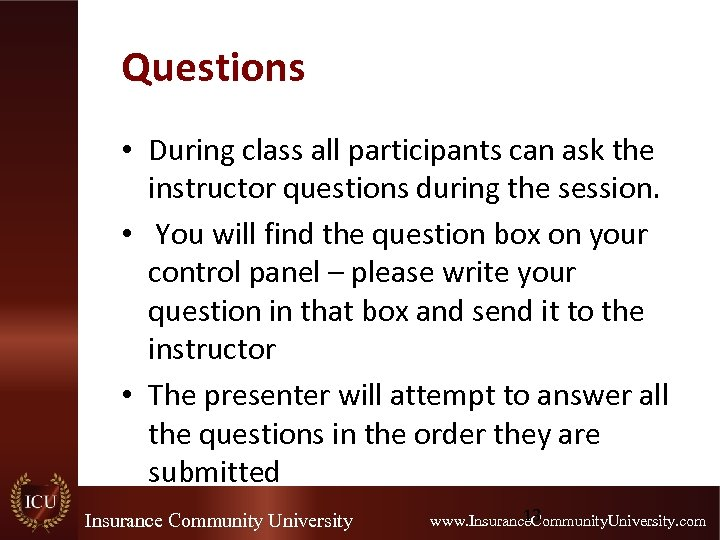 Questions • During class all participants can ask the instructor questions during the session.