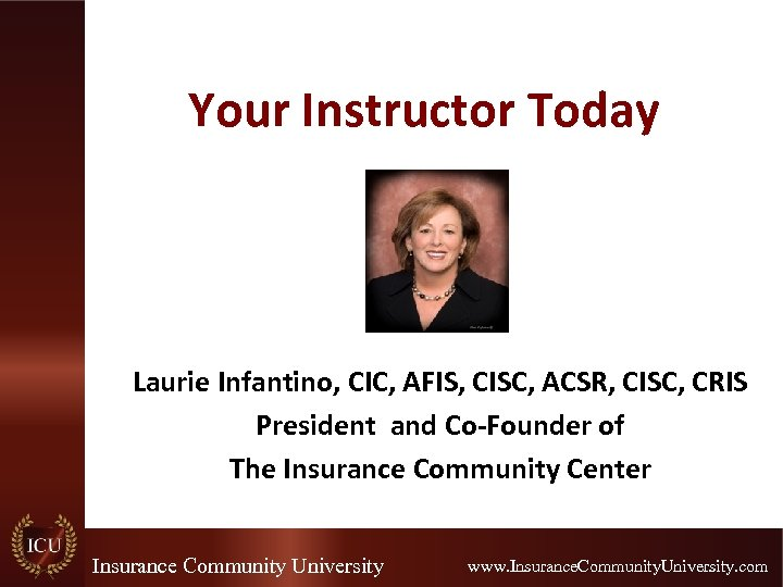 Your Instructor Today Laurie Infantino, CIC, AFIS, CISC, ACSR, CISC, CRIS President and Co-Founder