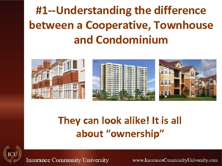 #1 --Understanding the difference between a Cooperative, Townhouse and Condominium They can look alike!