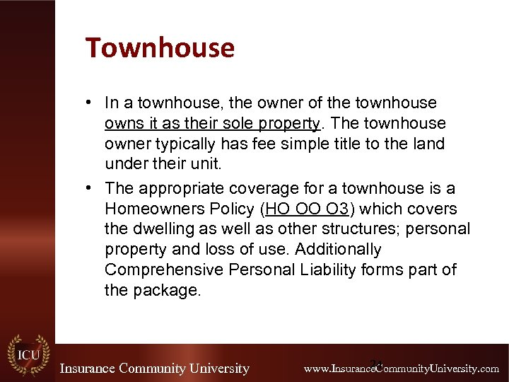 Townhouse • In a townhouse, the owner of the townhouse owns it as their