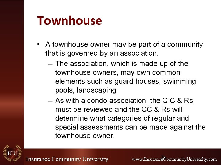 Townhouse • A townhouse owner may be part of a community that is governed