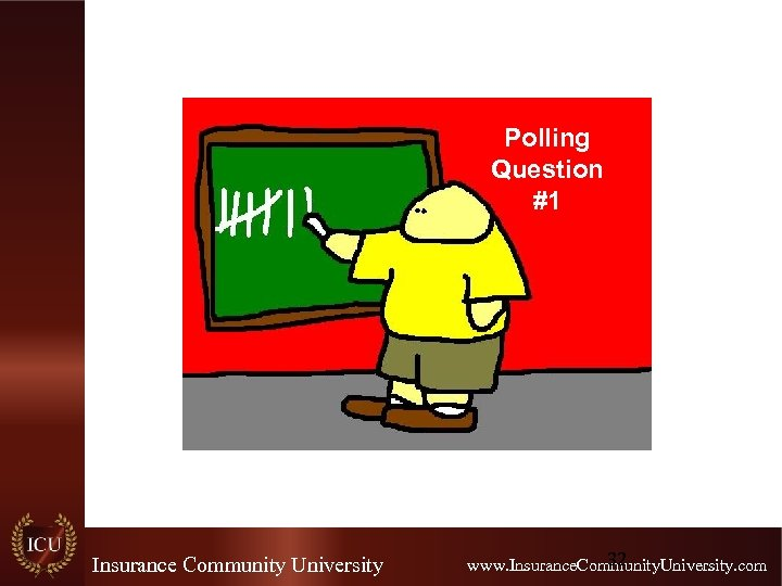 Polling Question #1 Poll Insurance Community University 32 www. Insurance. Community. University. com