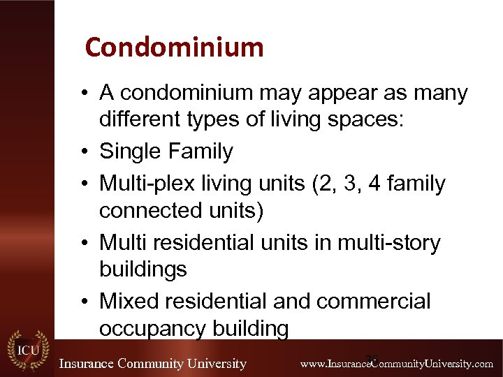 Condominium • A condominium may appear as many different types of living spaces: •