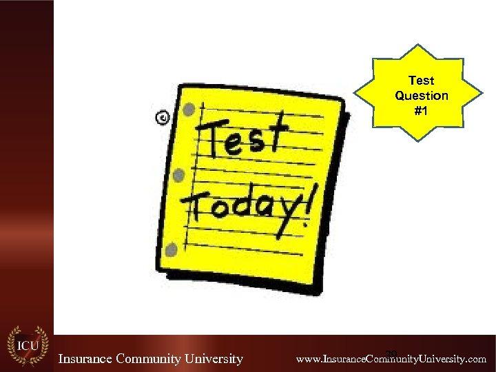 Test Question #1 Insurance Community University 39 www. Insurance. Community. University. com