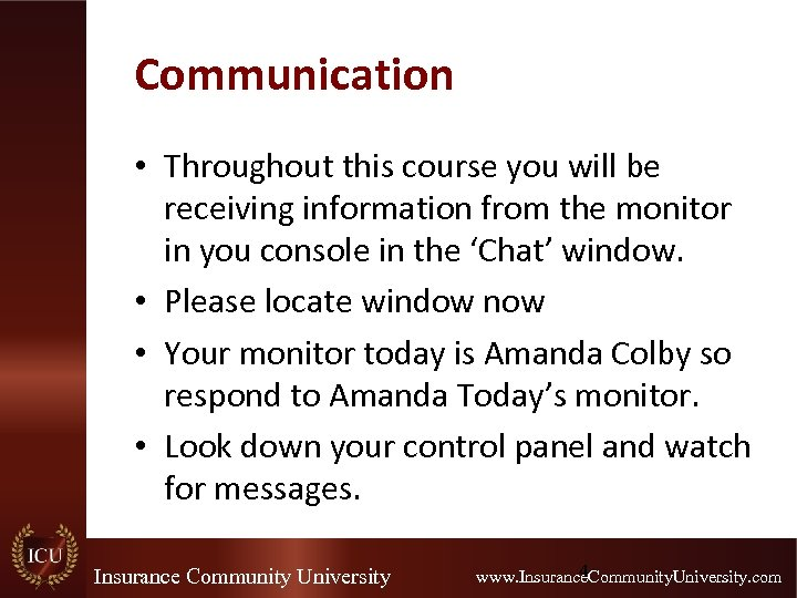 Communication • Throughout this course you will be receiving information from the monitor in