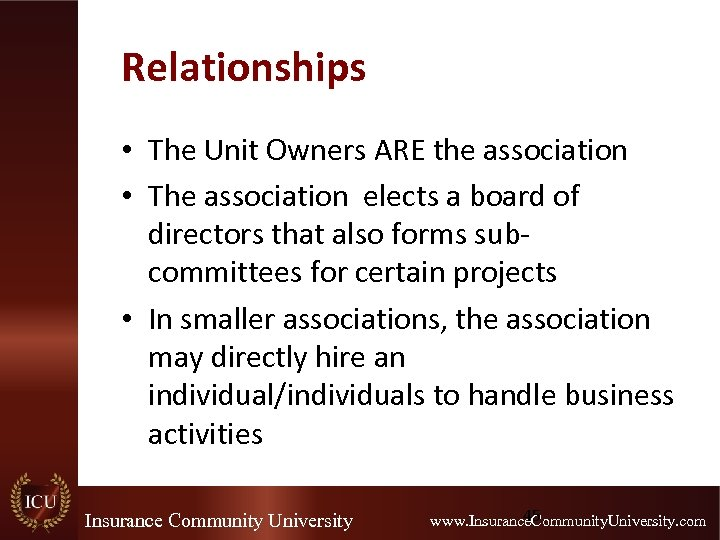 Relationships • The Unit Owners ARE the association • The association elects a board