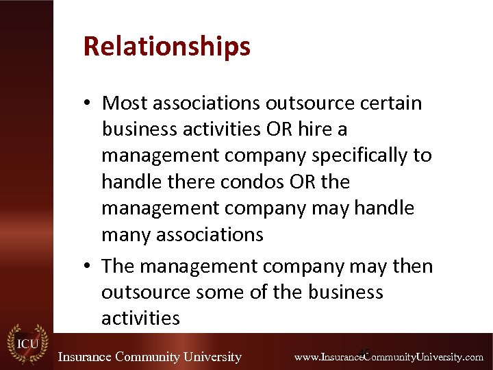 Relationships • Most associations outsource certain business activities OR hire a management company specifically
