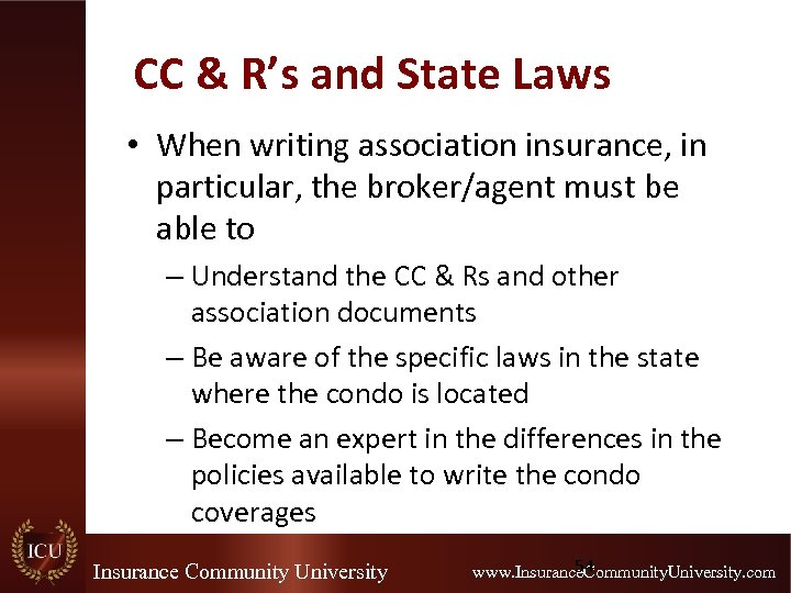 CC & R's and State Laws • When writing association insurance, in particular, the