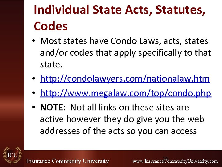 Individual State Acts, Statutes, Codes • Most states have Condo Laws, acts, states and/or