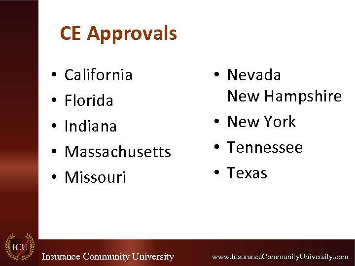 CE Approvals • • • California Florida Indiana Massachusetts Missouri Insurance Community University •