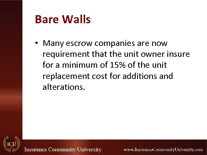 Bare Walls • Many escrow companies are now requirement that the unit owner insure