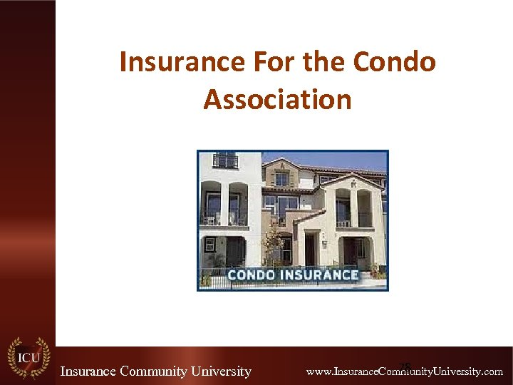 Insurance For the Condo Association Insurance Community University 78 www. Insurance. Community. University. com