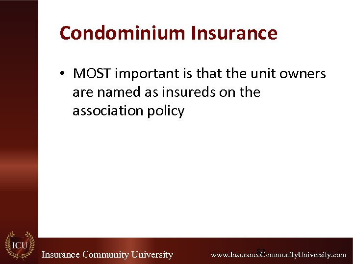 Condominium Insurance • MOST important is that the unit owners are named as insureds