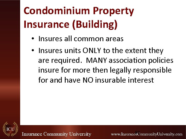 Condominium Property Insurance (Building) • Insures all common areas • Insures units ONLY to