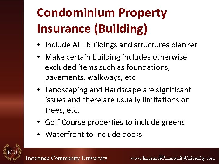 Condominium Property Insurance (Building) • Include ALL buildings and structures blanket • Make certain