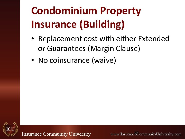 Condominium Property Insurance (Building) • Replacement cost with either Extended or Guarantees (Margin Clause)
