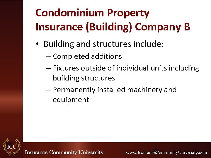 Condominium Property Insurance (Building) Company B • Building and structures include: – Completed additions