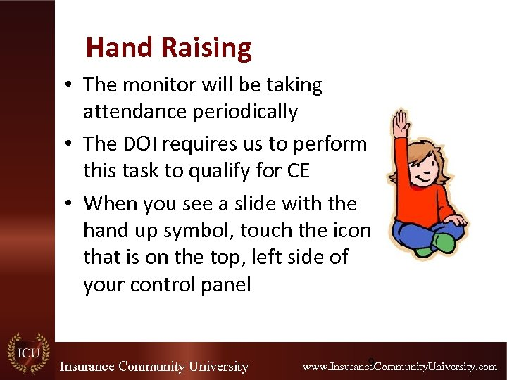 Hand Raising • The monitor will be taking attendance periodically • The DOI requires
