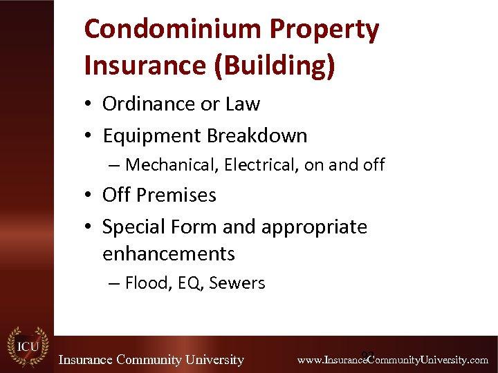 Condominium Property Insurance (Building) • Ordinance or Law • Equipment Breakdown – Mechanical, Electrical,