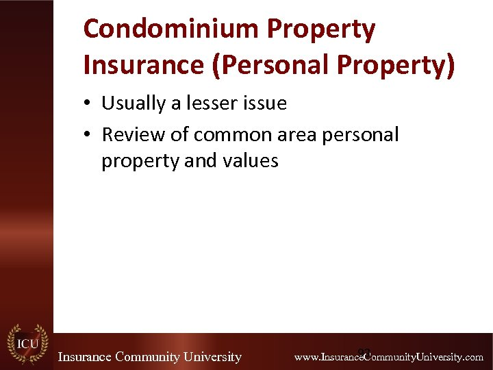 Condominium Property Insurance (Personal Property) • Usually a lesser issue • Review of common