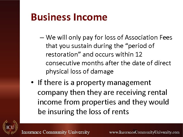 Business Income – We will only pay for loss of Association Fees that you