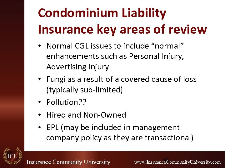 "Condominium Liability Insurance key areas of review • Normal CGL issues to include ""normal"""