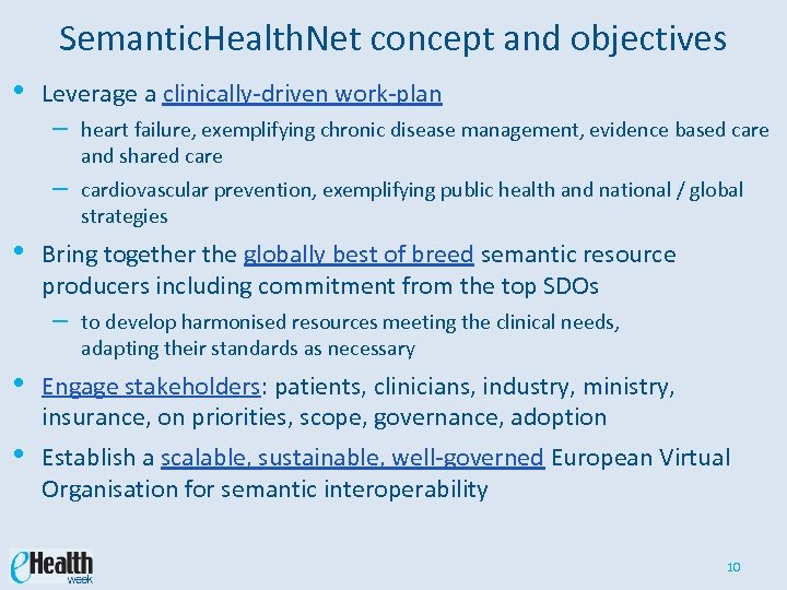 Semantic. Health. Net concept and objectives • Leverage a clinically-driven work-plan – – •
