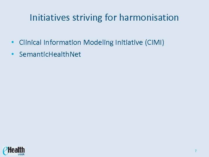 Initiatives striving for harmonisation • Clinical Information Modeling Initiative (CIMI) • Semantic. Health. Net