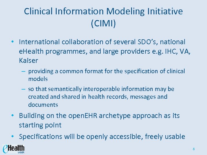 Clinical Information Modeling Initiative (CIMI) • International collaboration of several SDO's, national e. Health
